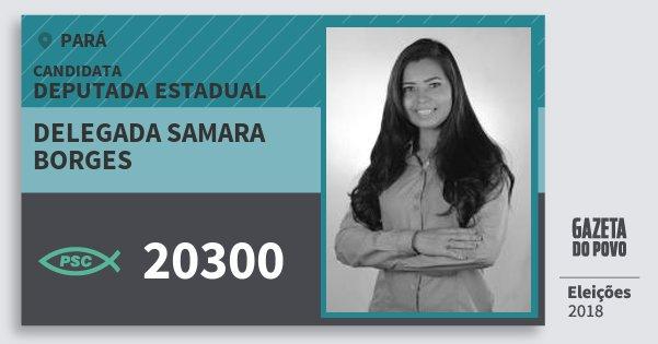 Santinho Delegada Samara Borges 20300 (PSC) Deputada Estadual | Pará | Eleições 2018