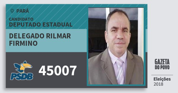 Santinho Delegado Rilmar Firmino 45007 (PSDB) Deputado Estadual | Pará | Eleições 2018