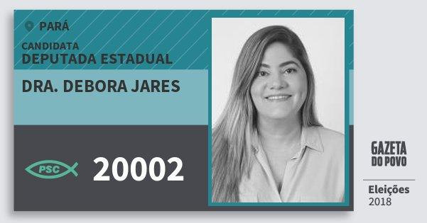 Santinho Dra. Debora Jares 20002 (PSC) Deputada Estadual | Pará | Eleições 2018