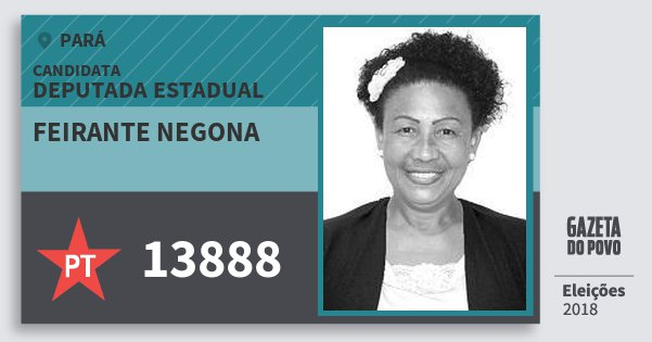 Santinho Feirante Negona 13888 (PT) Deputada Estadual | Pará | Eleições 2018