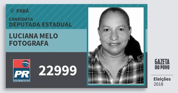 Santinho Luciana Melo Fotografa 22999 (PR) Deputada Estadual | Pará | Eleições 2018