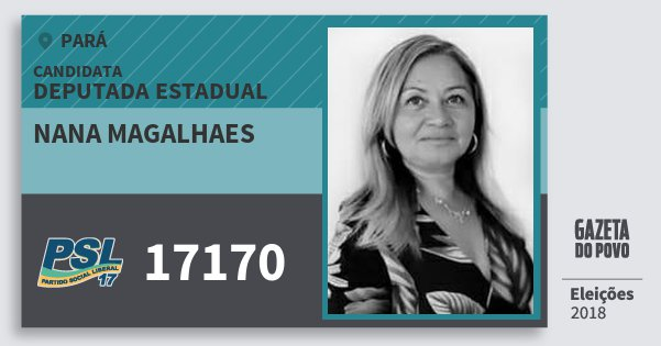 Santinho Nana Magalhaes 17170 (PSL) Deputada Estadual | Pará | Eleições 2018