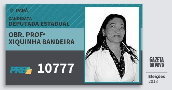Santinho Obr. Profª Xiquinha Bandeira 10777 (PRB) Deputada Estadual | Pará | Eleições 2018