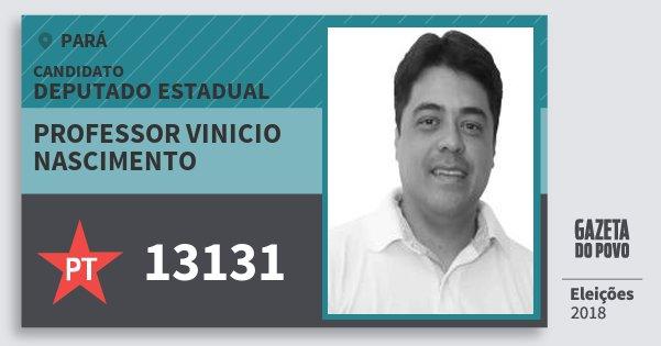 Santinho Professor Vinicio Nascimento 13131 (PT) Deputado Estadual | Pará | Eleições 2018