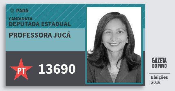 Santinho Professora Jucá 13690 (PT) Deputada Estadual | Pará | Eleições 2018
