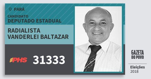 Santinho Radialista Vanderlei Baltazar 31333 (PHS) Deputado Estadual | Pará | Eleições 2018