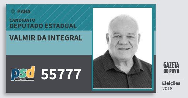 Santinho Valmir da Integral 55777 (PSD) Deputado Estadual | Pará | Eleições 2018