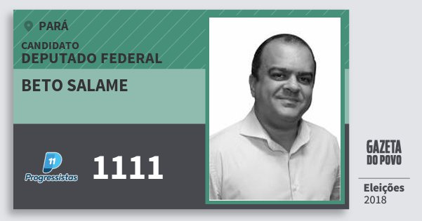 Santinho Beto Salame 1111 (PP) Deputado Federal | Pará | Eleições 2018