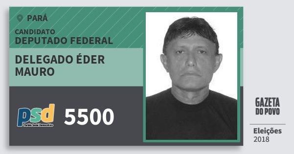 Santinho Delegado Éder Mauro 5500 (PSD) Deputado Federal | Pará | Eleições 2018