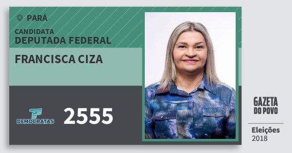 Santinho Francisca Ciza 2555 (DEM) Deputada Federal | Pará | Eleições 2018