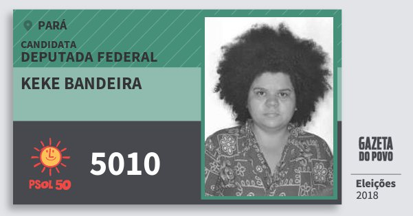 Santinho Keke Bandeira 5010 (PSOL) Deputada Federal | Pará | Eleições 2018