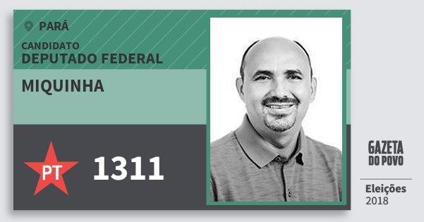 Santinho Miquinha 1311 (PT) Deputado Federal   Pará   Eleições 2018