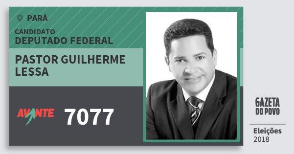 Santinho Pastor Guilherme Lessa 7077 (AVANTE) Deputado Federal | Pará | Eleições 2018
