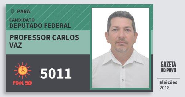Santinho Professor Carlos Vaz 5011 (PSOL) Deputado Federal | Pará | Eleições 2018