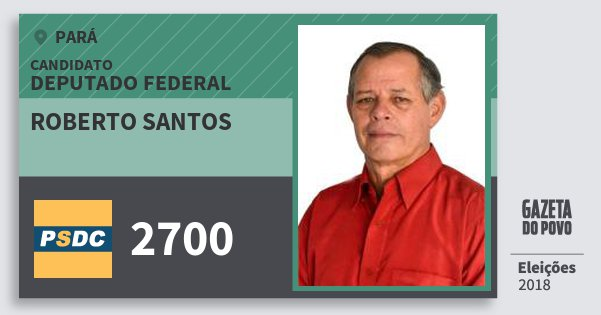 Santinho Roberto Santos 2700 (DC) Deputado Federal | Pará | Eleições 2018