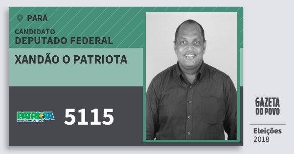 Santinho Xandão O Patriota 5115 (PATRI) Deputado Federal | Pará | Eleições 2018
