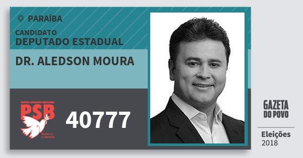 Santinho Dr. Aledson Moura 40777 (PSB) Deputado Estadual | Paraíba | Eleições 2018