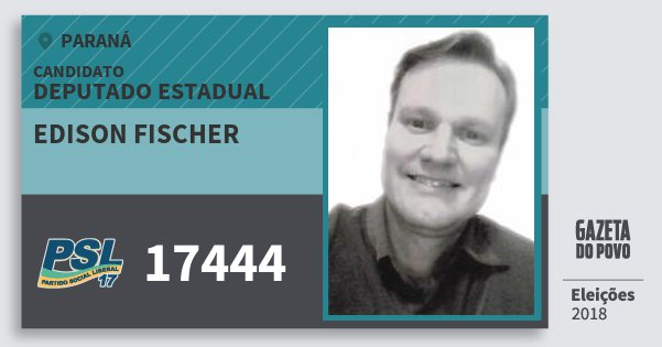Santinho Edison Fischer 17444 (PSL) Deputado Estadual | Paraná | Eleições 2018