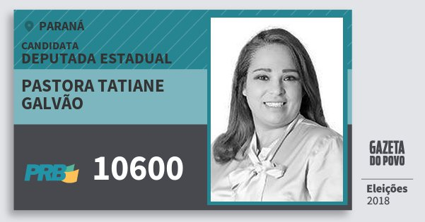 Santinho Pastora Tatiane Galvão 10600 (PRB) Deputada Estadual | Paraná | Eleições 2018