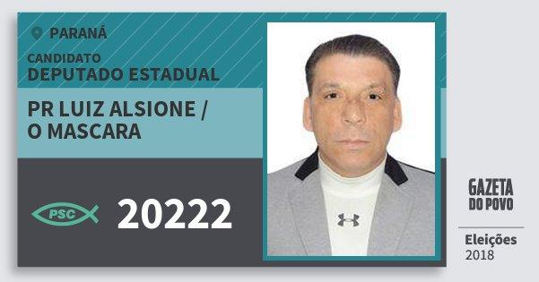 Santinho Pr Luiz Alsione / O Mascara 20222 (PSC) Deputado Estadual | Paraná | Eleições 2018