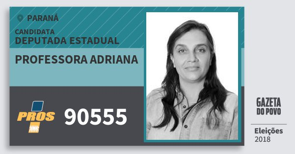 Santinho Professora Adriana 90555 (PROS) Deputada Estadual | Paraná | Eleições 2018