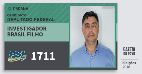 Santinho Investigador Brasil Filho 1711 (PSL) Deputado Federal | Paraná | Eleições 2018