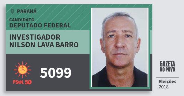 Santinho Investigador Nilson Lava Barro 5099 (PSOL) Deputado Federal | Paraná | Eleições 2018