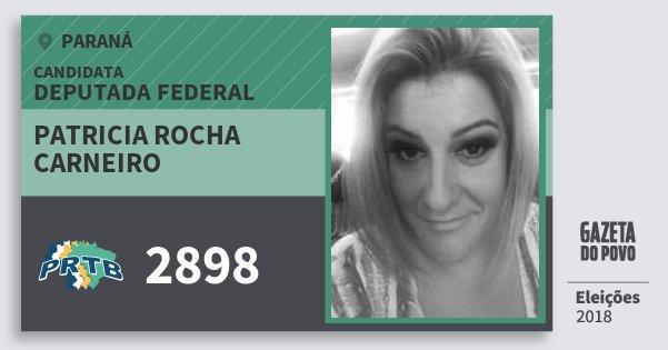 Santinho Patricia Rocha Carneiro 2898 (PRTB) Deputada Federal | Paraná | Eleições 2018