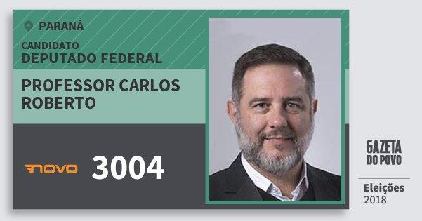 Santinho Professor Carlos Roberto 3004 (NOVO) Deputado Federal | Paraná | Eleições 2018