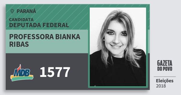 Santinho Professora Bianka Ribas 1577 (MDB) Deputada Federal | Paraná | Eleições 2018