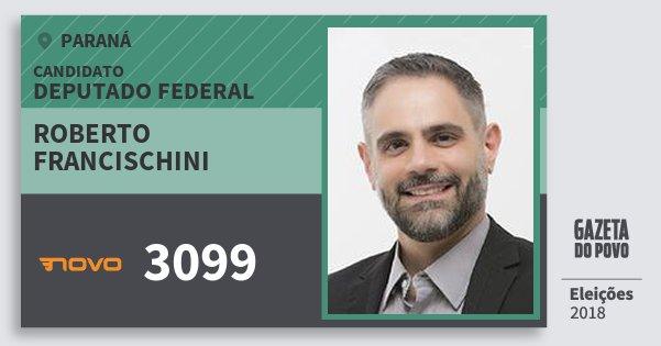 Santinho Roberto Francischini 3099 (NOVO) Deputado Federal | Paraná | Eleições 2018