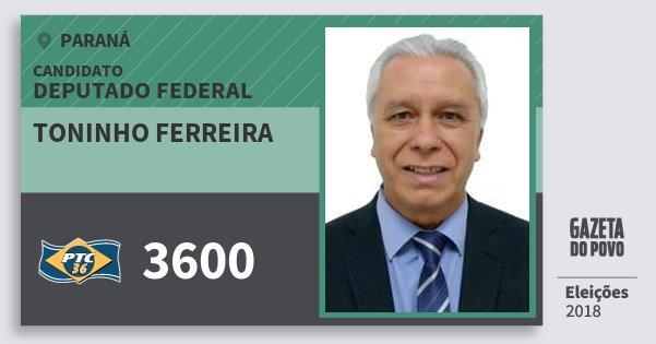 Santinho Toninho Ferreira 3600 (PTC) Deputado Federal | Paraná | Eleições 2018