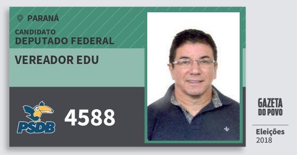 Santinho Vereador Edu 4588 (PSDB) Deputado Federal | Paraná | Eleições 2018