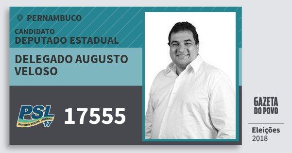 Santinho Delegado Augusto Veloso 17555 (PSL) Deputado Estadual | Pernambuco | Eleições 2018