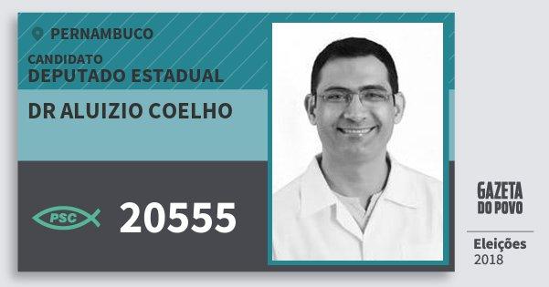 Santinho Dr Aluizio Coelho 20555 (PSC) Deputado Estadual | Pernambuco | Eleições 2018