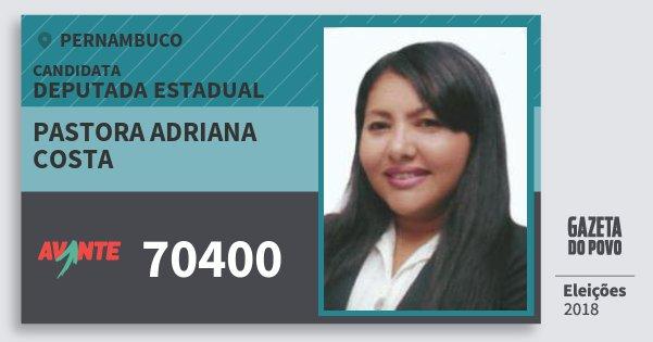 Santinho Pastora Adriana Costa 70400 (AVANTE) Deputada Estadual | Pernambuco | Eleições 2018