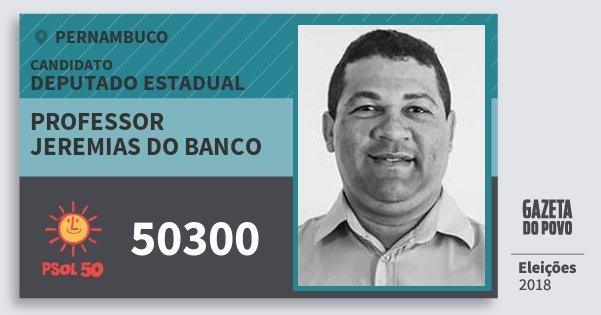 Santinho Professor Jeremias do Banco 50300 (PSOL) Deputado Estadual | Pernambuco | Eleições 2018