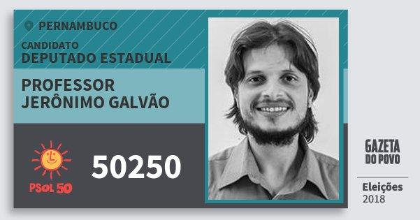 Santinho Professor Jerônimo Galvão 50250 (PSOL) Deputado Estadual | Pernambuco | Eleições 2018