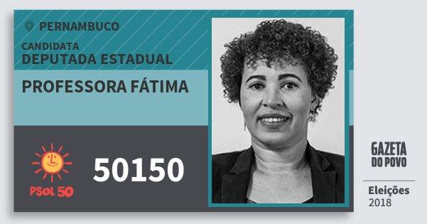 Santinho Professora Fátima 50150 (PSOL) Deputada Estadual | Pernambuco | Eleições 2018