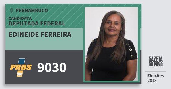 Santinho Edineide Ferreira 9030 (PROS) Deputada Federal | Pernambuco | Eleições 2018