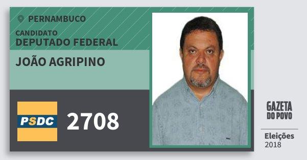 Santinho João Agripino 2708 (DC) Deputado Federal | Pernambuco | Eleições 2018