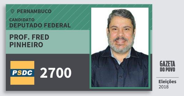 Santinho Prof. Fred Pinheiro 2700 (DC) Deputado Federal | Pernambuco | Eleições 2018