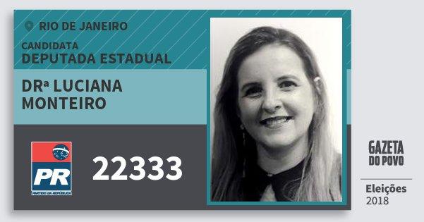 Santinho Drª Luciana Monteiro 22333 (PR) Deputada Estadual | Rio de Janeiro | Eleições 2018