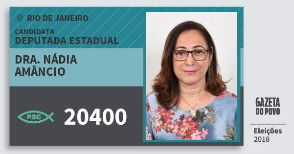 Santinho Dra. Nádia Amâncio 20400 (PSC) Deputada Estadual | Rio de Janeiro | Eleições 2018