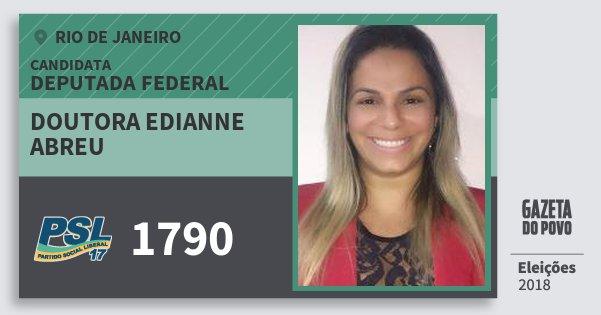 Santinho Doutora Edianne Abreu 1790 (PSL) Deputada Federal | Rio de Janeiro | Eleições 2018
