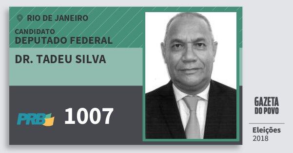 Santinho Dr. Tadeu Silva 1007 (PRB) Deputado Federal | Rio de Janeiro | Eleições 2018