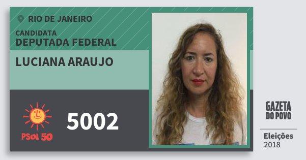 Santinho Luciana Araujo 5002 (PSOL) Deputada Federal | Rio de Janeiro | Eleições 2018
