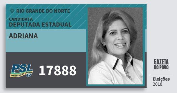 Santinho Adriana 17888 (PSL) Deputada Estadual | Rio Grande do Norte | Eleições 2018