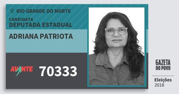 Santinho Adriana Patriota 70333 (AVANTE) Deputada Estadual | Rio Grande do Norte | Eleições 2018