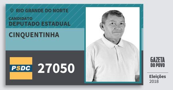 Santinho Cinquentinha 27050 (DC) Deputado Estadual | Rio Grande do Norte | Eleições 2018